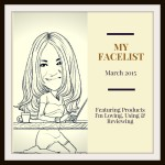 My FaceList for March 2015 Great Skin Care Products- New to Review and Faves to Savor